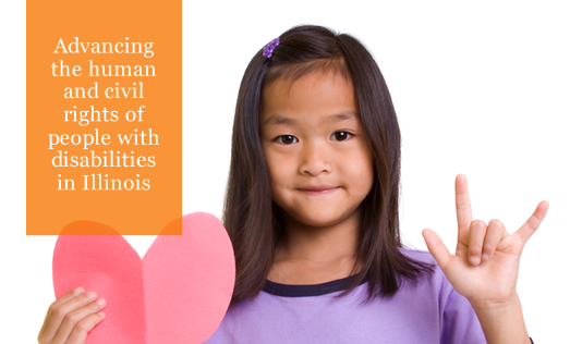 "Little girl using sign language to say ""I love you"" and tagline ""Advancing the human and civil rights of people with disabilities in Illinois"" typed on photos"