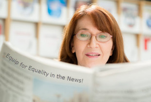 Woman reading newspaper with headline on back that says, Equip for Equality in the News!