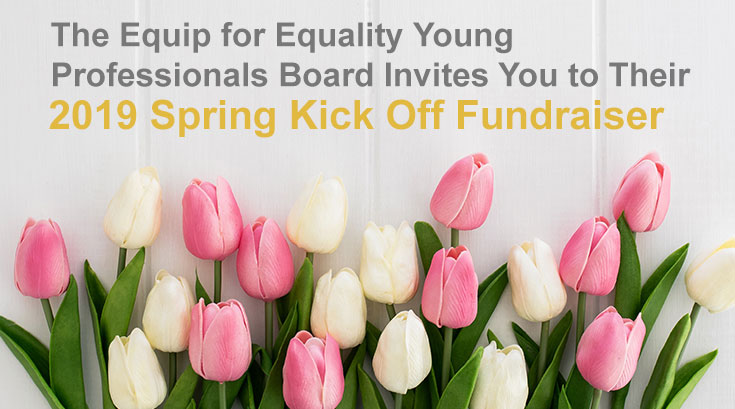 Tulips under the words The Equip for Equality Young Professionals Board Invites You to Their 2019 Spring Kick Off Fundraiser