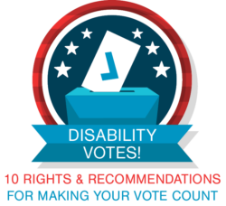 Disability Votes! Logo. Red and blue circles behind a blue ballot box. Underneath are the words 10 Rights & Recommendations for making your vote count.